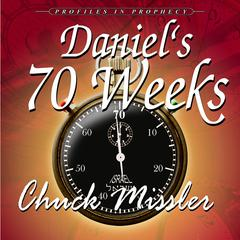 Daniel's 70 Weeks by Chuck Missler