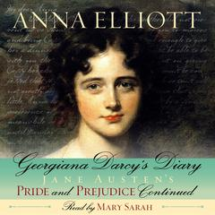 Georgiana Darcy's Diary: Pride and Prejudice Chronicles, Book 1 by Anna Elliott