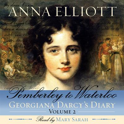 Pemberley to Waterloo: Pride and Prejudice Chronicles, Book 2 by Anna Elliott