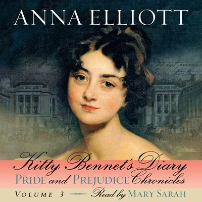 Kitty Bennet's Diary: Pride and Prejudice Chronicles, Book 3 by Anna Elliott