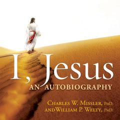 I, Jesus: An Autobiography by Chuck Missler and William Welty