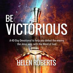 Be Victorious – Helen Roberts by Helen Roberts