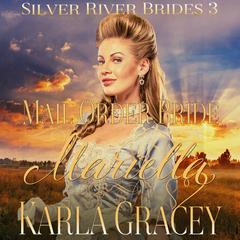 Mail Order Bride Mariella (Silver River Brides, Book 3) by Karla Gracey