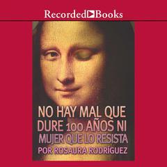 No hay mal que dure 100 años ni mujer que lo resista by Rosaura Rodríguez