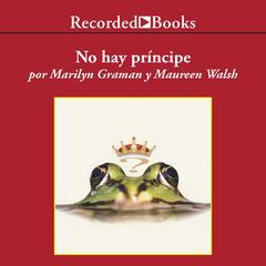 No hay principe y otras verdades que tu madre nunca te conto by Marilyn Graman, Maureen Walsh