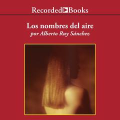 Los nombres del aire by Alberto Ruy Sánchez