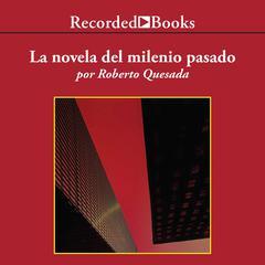 La novela del milenio passado by Roberto Quesada