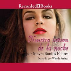 Nuestra senora de la noche by Mayra Santos-Febres