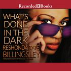 What's Done in the Dark by ReShonda Tate Billingsley