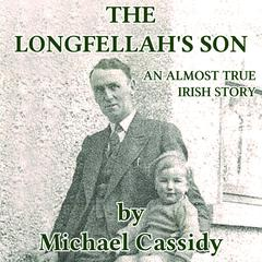 The Longfellah's Son: An Almost True Irish Story by Michael Cassidy