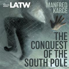 The Conquest of the South Pole by Manfred Karge, Ralph Remshardt, Caron Cadle, Calvin MacLean