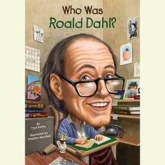 Who Was Roald Dahl? by True Kelley