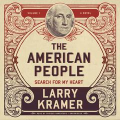 The American People, Vol. 1 by Larry Kramer