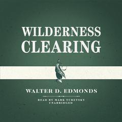 Wilderness Clearing by Walter D. Edmonds