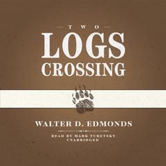 Two Logs Crossing by Walter D. Edmonds