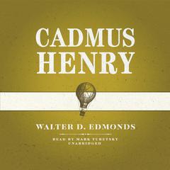 Cadmus Henry by Walter D. Edmonds