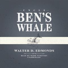 Uncle Ben's Whale by Walter D. Edmonds
