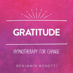 Gratitude—Hypnotherapy For Change by Benjamin Bonetti