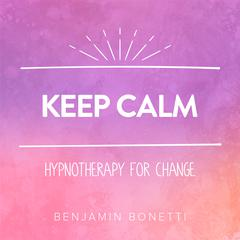 Keep Calm - Hypnotherapy For Change by Benjamin Bonetti