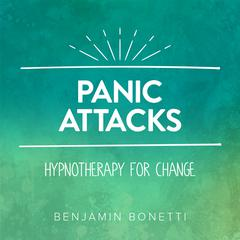 Panic Attacks - Hypnotherapy For Change by Benjamin Bonetti