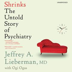 Shrinks by Jeffrey A. Lieberman, MD