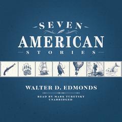 Seven American Stories by Walter D. Edmonds