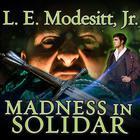 Madness in Solidar by L. E. Modesitt Jr.