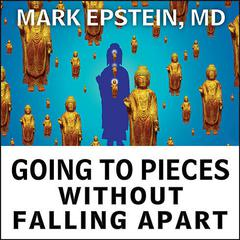 Going to Pieces without Falling Apart by Mark Epstein, MD