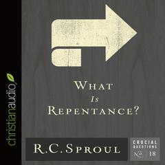 What Is Repentance? by R. C. Sproul