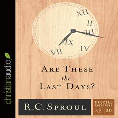 Are These the Last Days? by R. C. Sproul