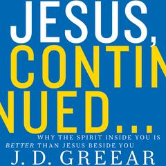 Jesus, Continued… by J. D. Greear
