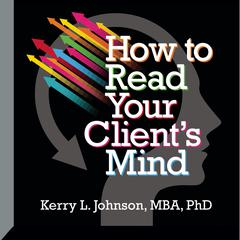 How to Read Your Client's Mind by Kerry Johnson