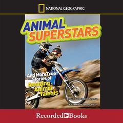 Animal Superstars and More True Stories of Amazing Animal Talents by Aline Alexander Newman