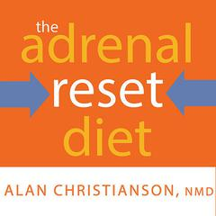The Adrenal Reset Diet by Alan Christianson, NMD
