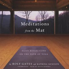 Meditations from the Mat by Rolf Gates, Katrina Kenison