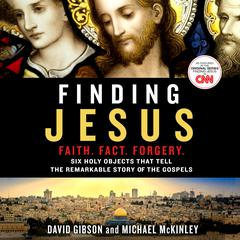 Finding Jesus: Faith. Fact. Forgery by David Gibson, Michael McKinley