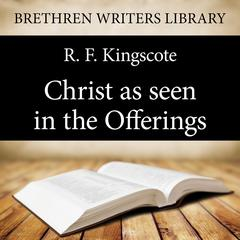 Christ as Seen in the Offerings by R. F. Kingscote