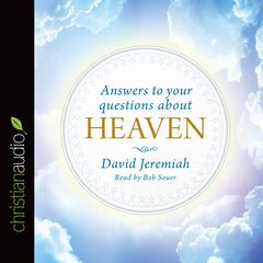 Answers to Your Questions about Heaven by Dr. David Jeremiah
