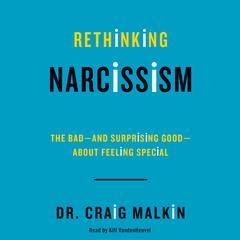 Rethinking Narcissism by Dr. Craig Malkin