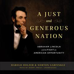 A Just and Generous Nation by Harold Holzer, Norton Garfinkle