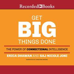 Get Big Things Done by Erica Dhawan, Saj-nicole Joni