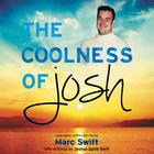 The Coolness of Josh by Marc Swift