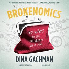 Brokenomics by Dina Gachman
