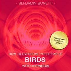 How To Overcome Your Fear Of Birds with Hypnosis by Benjamin Bonetti