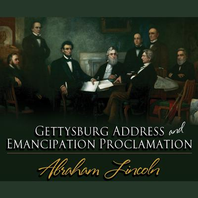 Gettysburg Address & Emancipation Proclamation by Abraham Lincoln