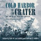 Cold Harbor to the Crater by Gary W. Gallagher, Caroline E. Janney