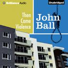 Then Came Violence by John Ball