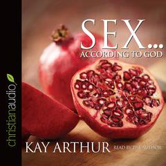 Sex … according to God by Kay Arthur