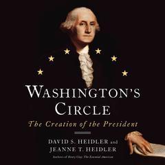 Washington's Circle by David S. Heidler, Jeanne T. Heidler