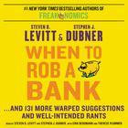 When to Rob a Bank by Steven D. Levitt, Stephen J. Dubner